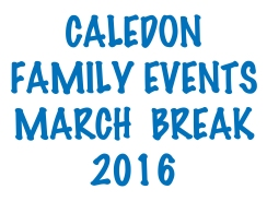 Things to Do in Caledon, March Break Events Caledon 2016, Caledon Events 2016, Family Things to Do in Caledon,